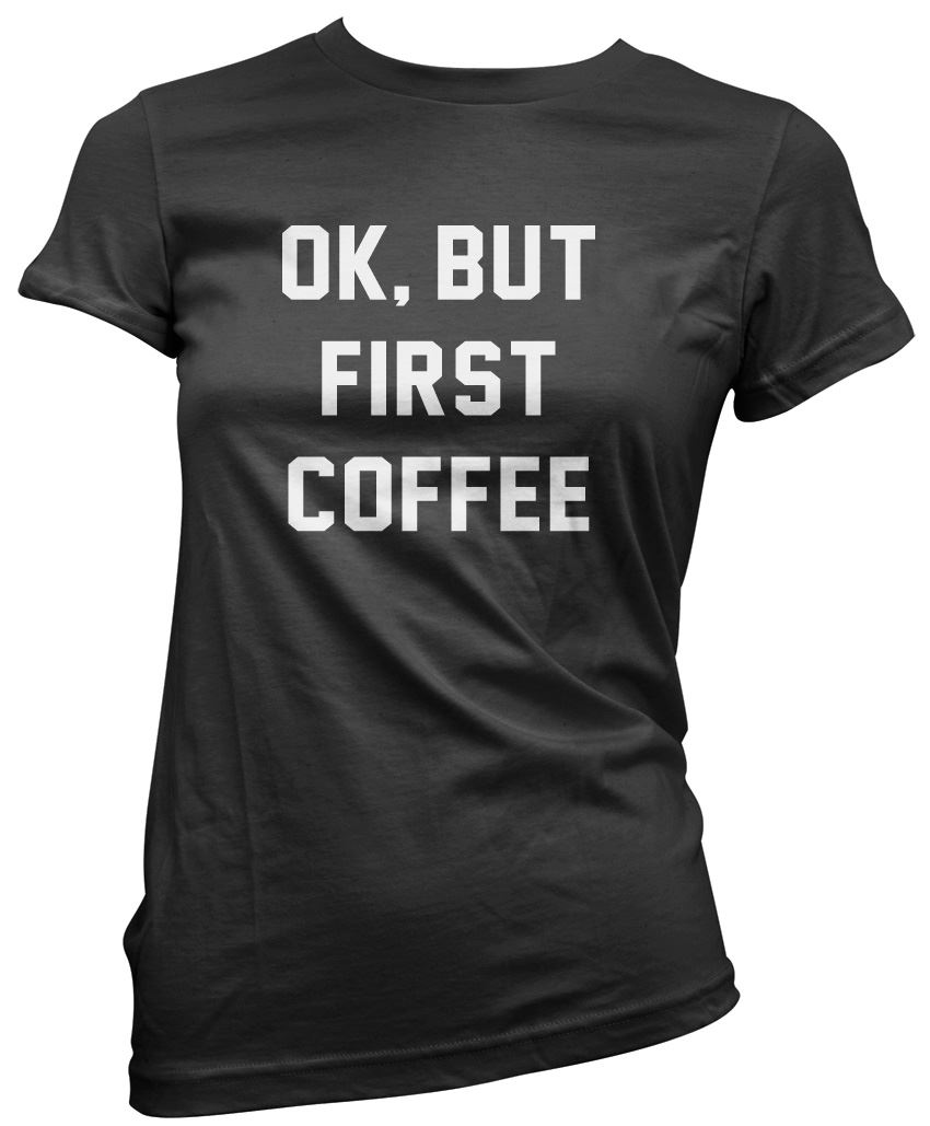 Ok, But First Coffee Fitted Tee - Coffee Addict Lover Machine Maker Funny Gift
