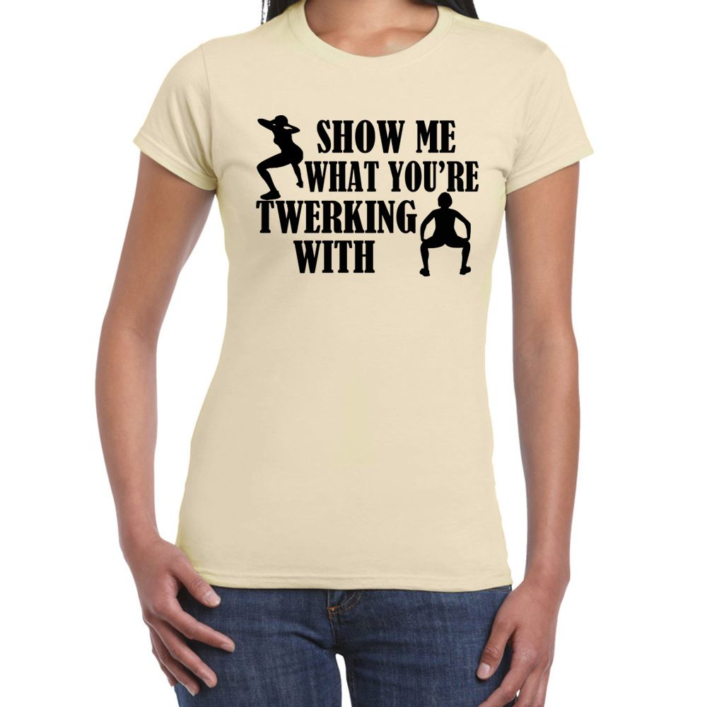 Show Me Twerking tshirt-Womens Funny Sayings Slogans T Shirts | eBay