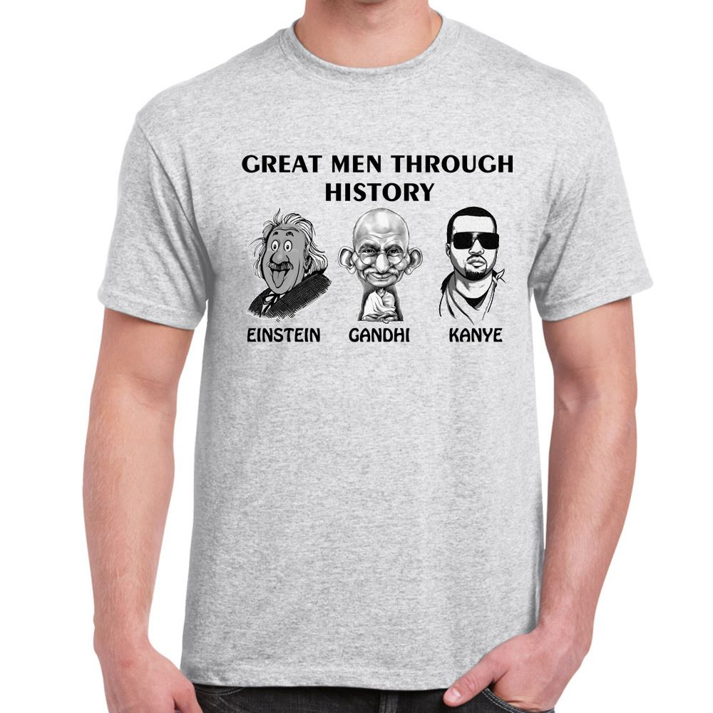 Great Men Kanye Ghandhi Einstein Tshirt Mens Funny Sayings