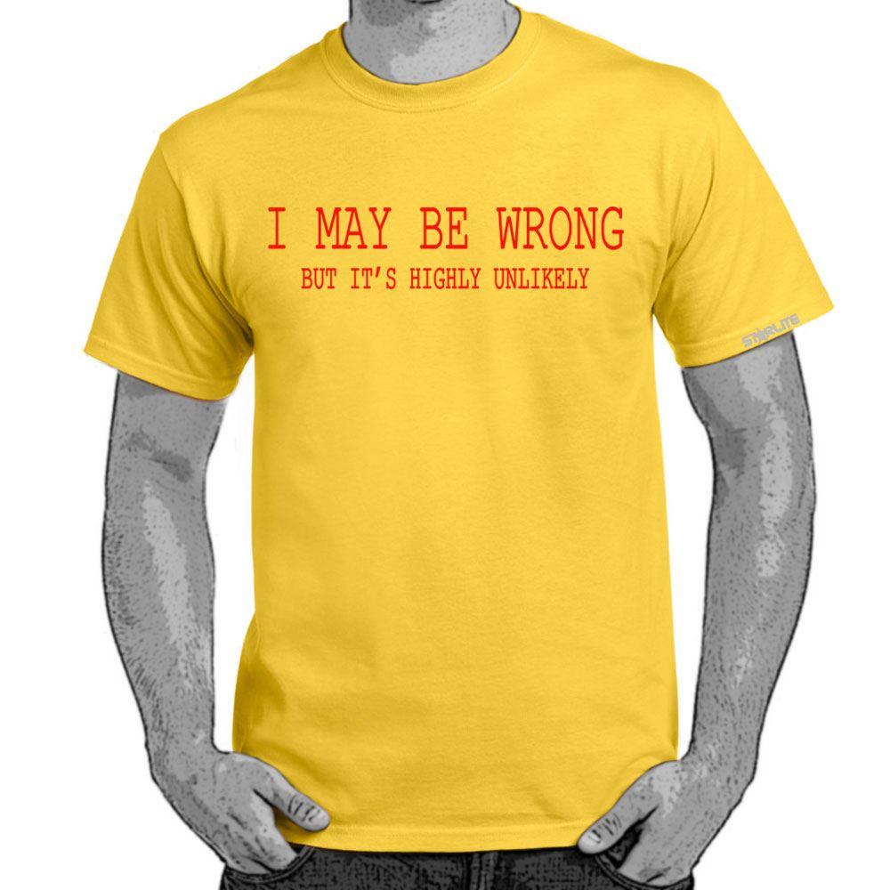 mens funny sayings slogans t shirts i may be wrongfunny