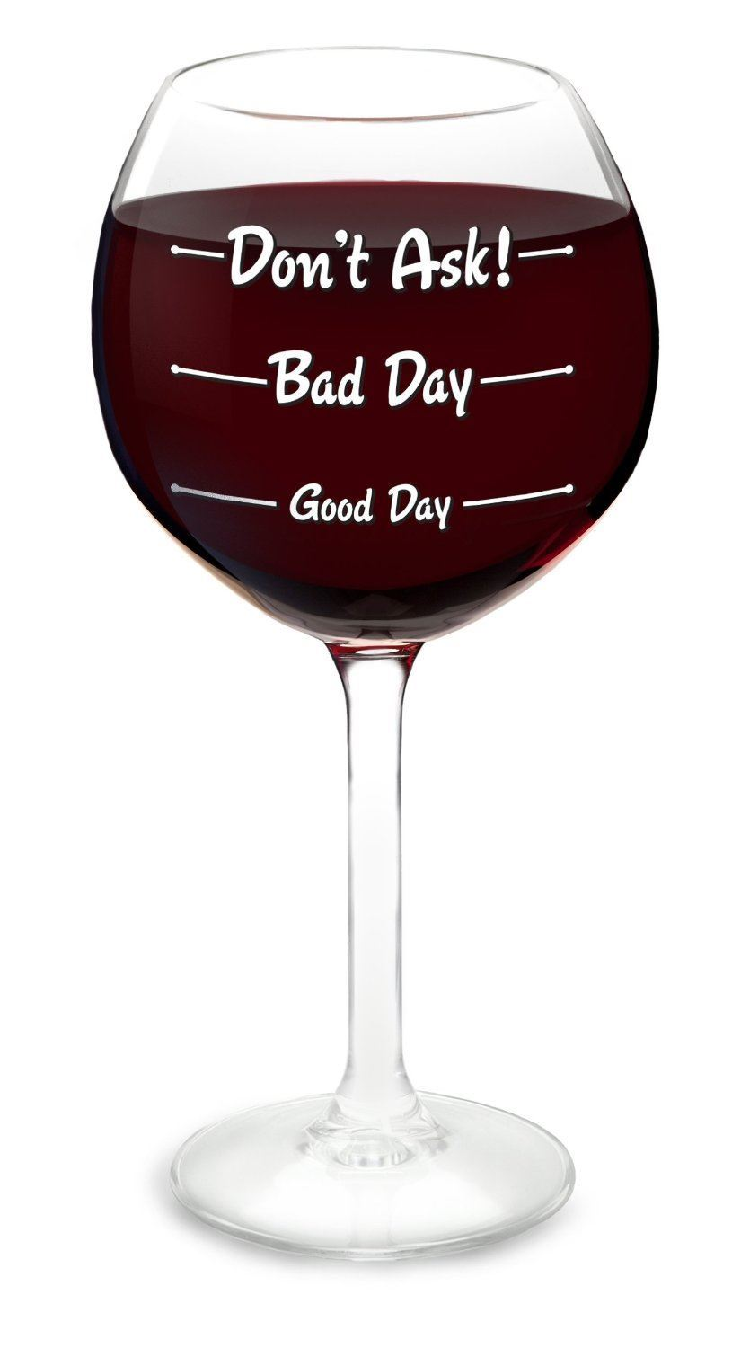 Big Mouth Wine Glass How Was Your Day Wine Glass 14oz