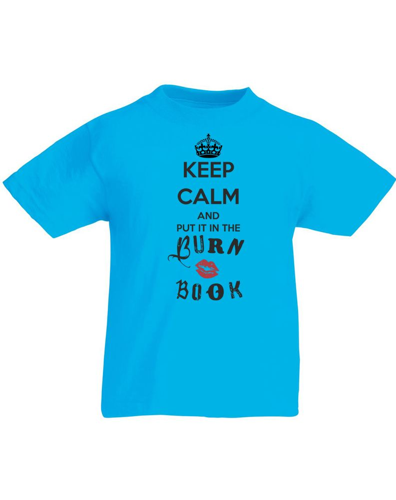 Keep Calm And Put It In The Burn Book Kids Printed T