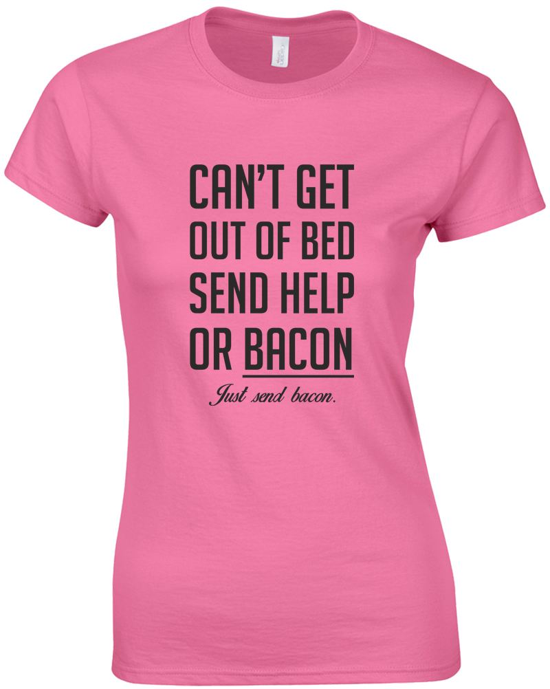 Can 39 t get out of bed send bacon ladies printed t shirt for Get t shirt printed