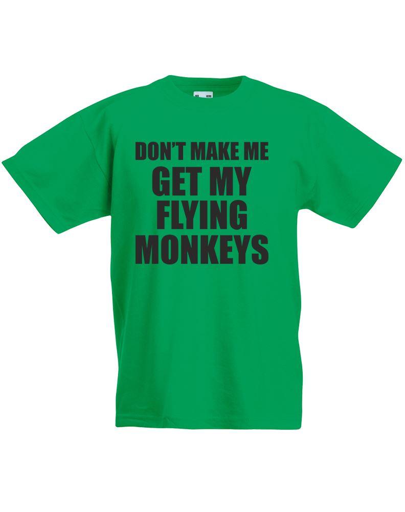 Don 39 t make me get my flying monkeys kids printed t shirt for Get t shirt printed