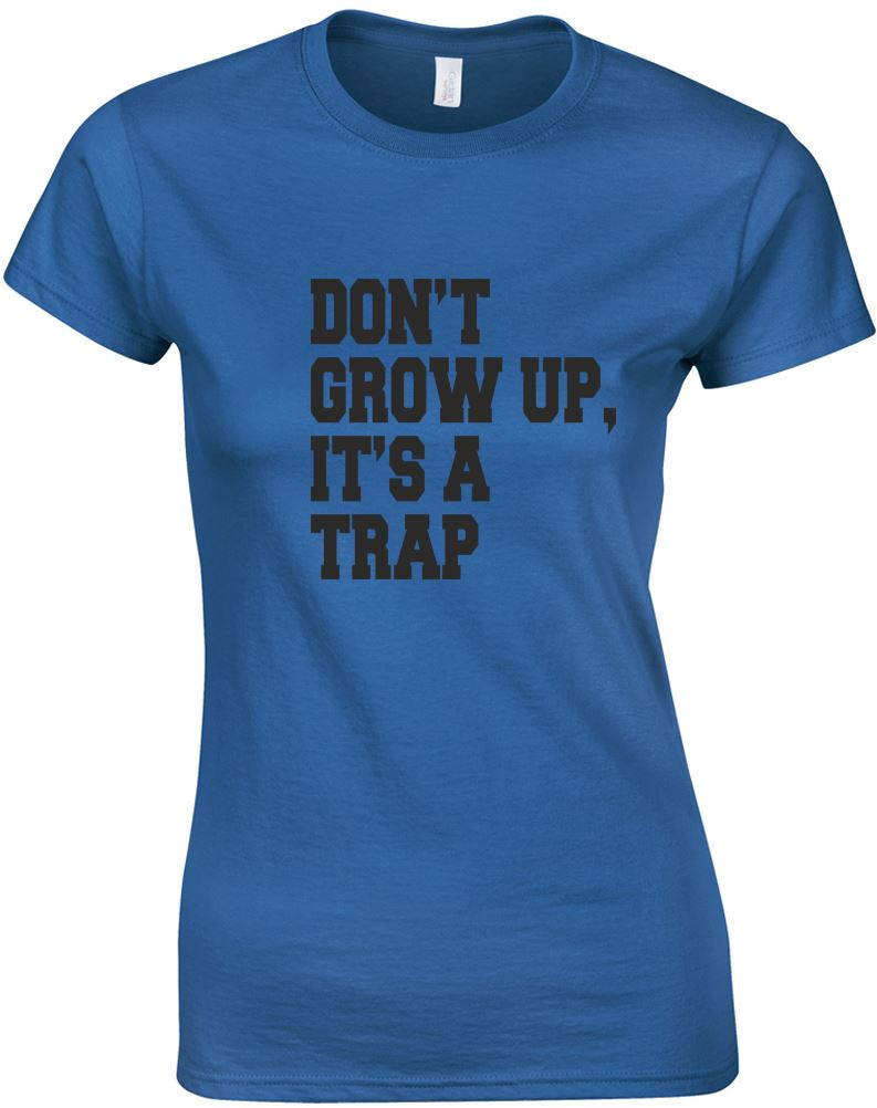 Don't Grow Up, It's A Trap, Ladies Printed T-Shirt