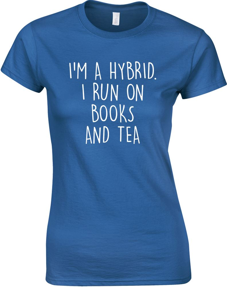 I 39 M A Hybrid I Run On Books And Tea Ladies Printed T