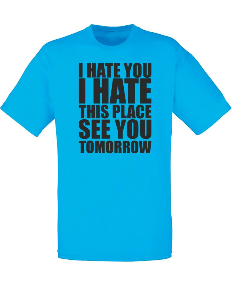 I Hate You I Hate This Place Mens Printed T Shirt Ebay