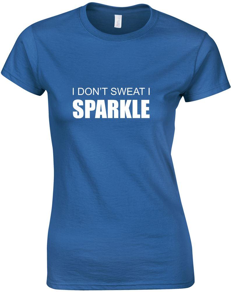 I Don 39 T Sweat I Sparkle Ladies Printed T Shirt Ebay