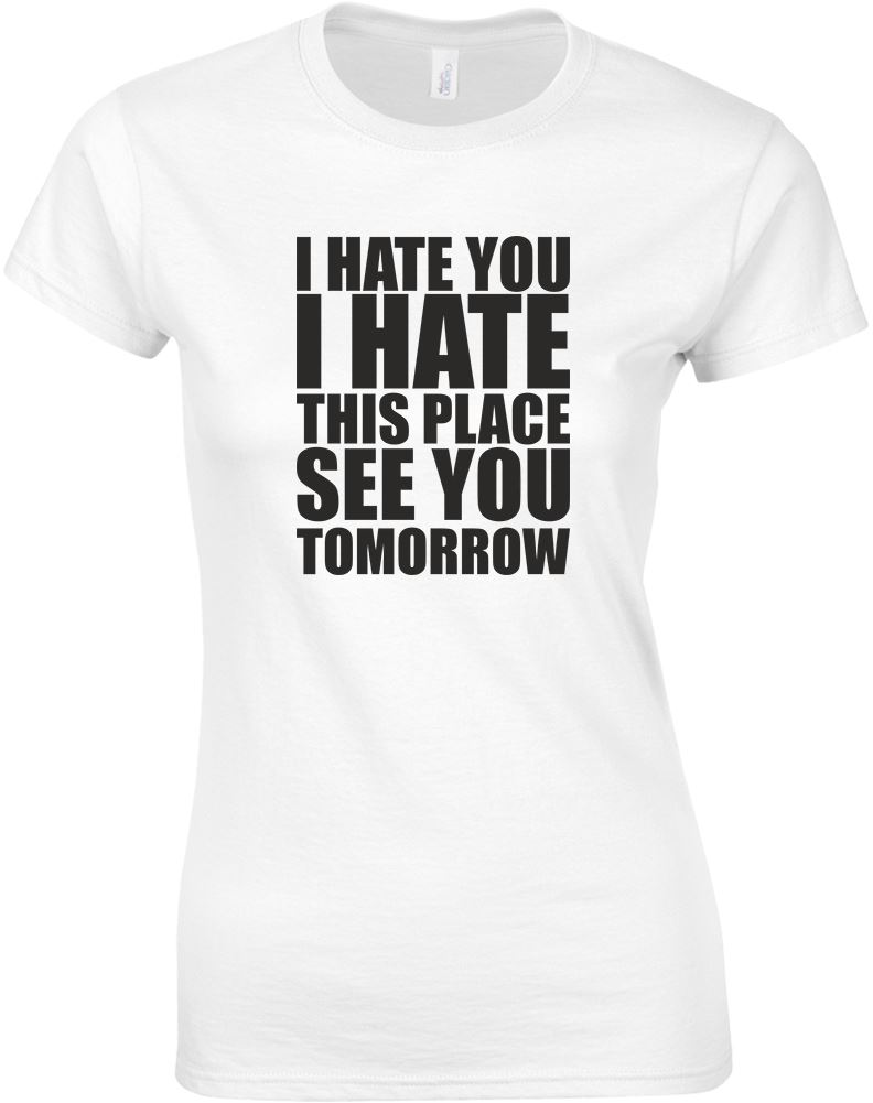 I hate you i hate this place ladies printed t shirt ebay for Places that print pictures on shirts