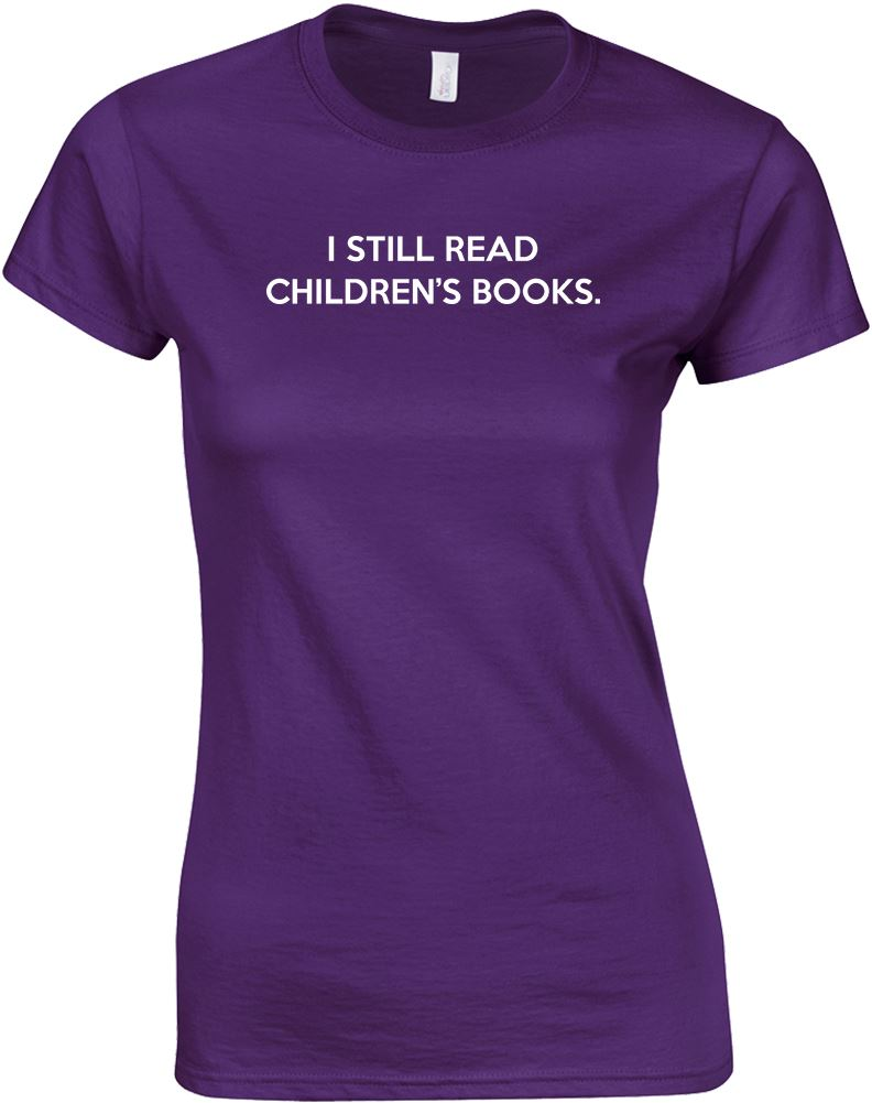 I still read children 39 s books ladies printed t shirt ebay for Books printed on t shirts