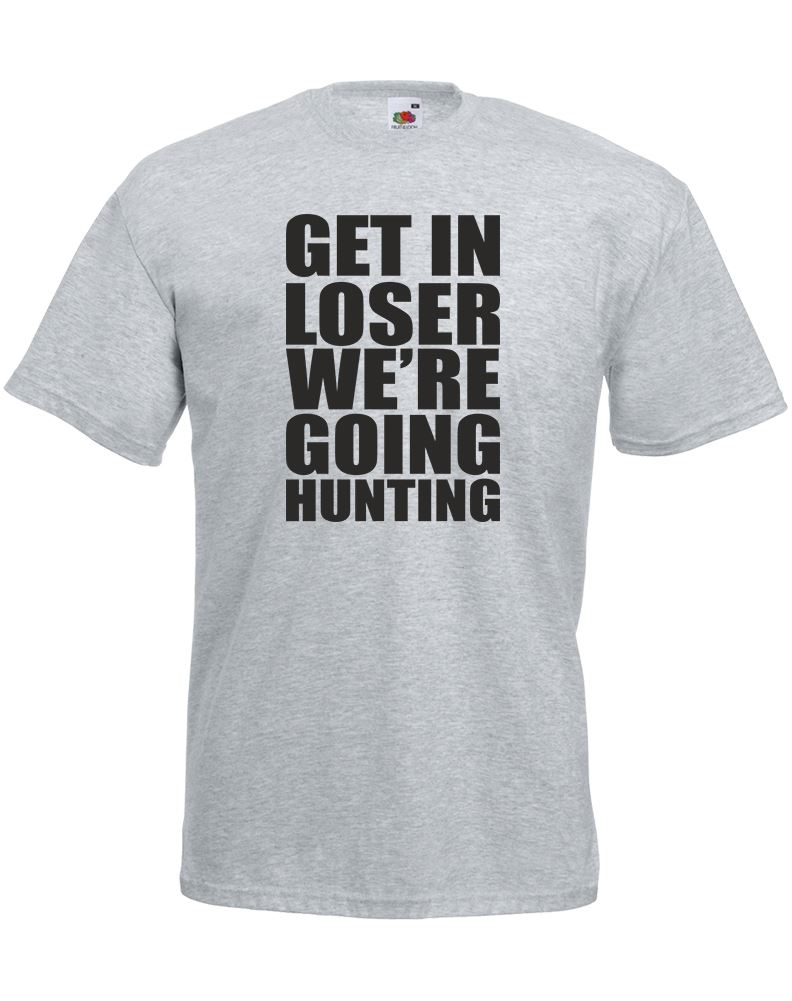 Get in loser we 39 re going hunting mens printed t shirt ebay for Get t shirt printed