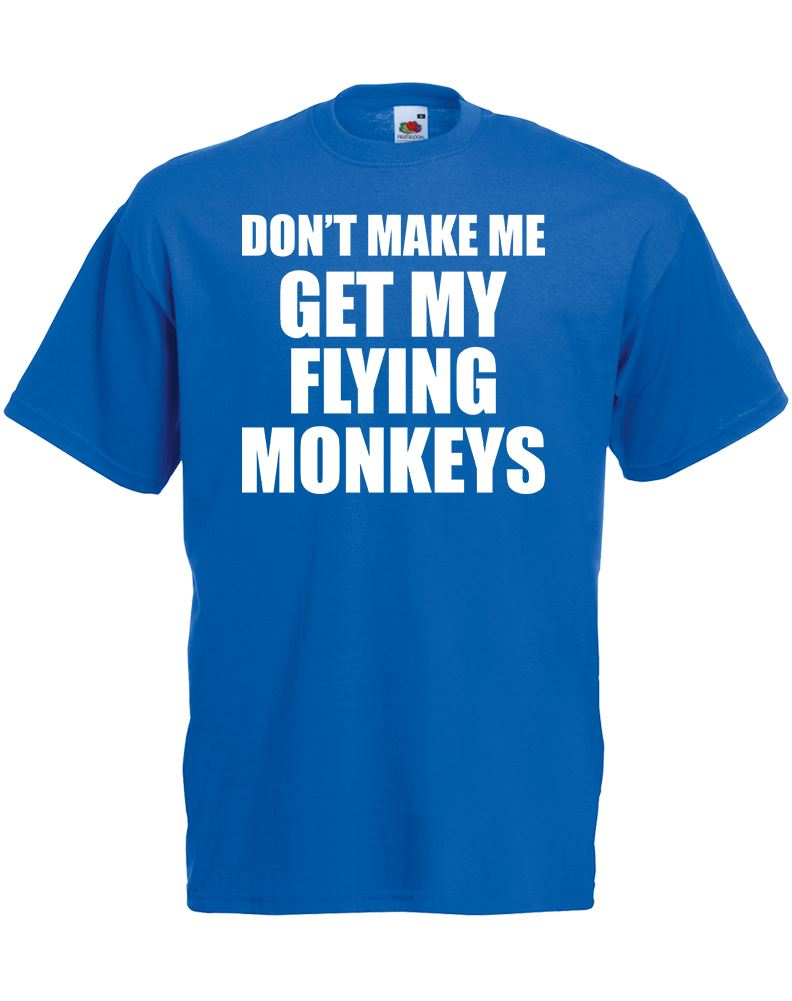 Don 39 t make me get my flying monkeys mens printed t shirt for Get t shirts printed