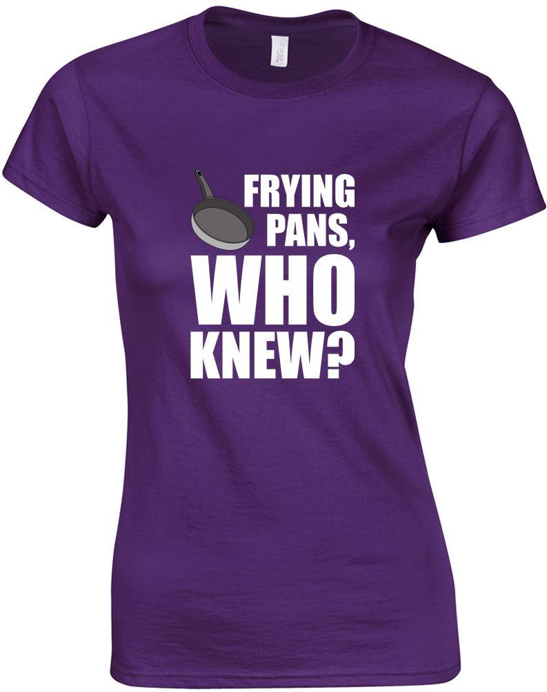 Frying Pans, Who Knew?, Ladies Printed T-Shirt
