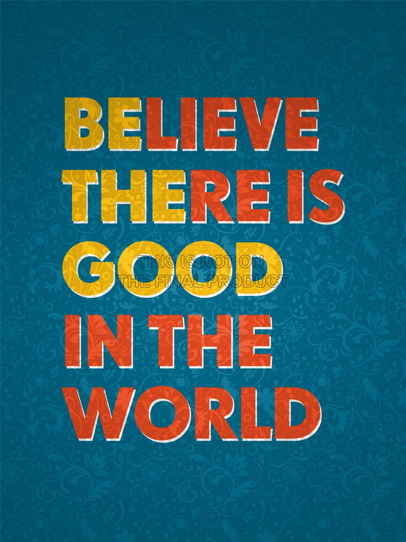... BELIEVE THERE GOOD WORLD BE TYPOGRAPHY QUOTE TEXTURE POSTER QU213A